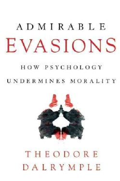 Admirable Evasions: How Psychology Undermines Morality (Hardcover)