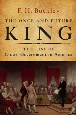 The Once and Future King: The Rise of Crown Government in America (Paperback)