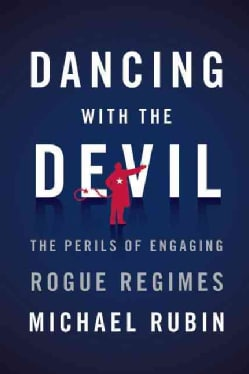 Dancing with the Devil: The Perils of Engaging Rogue Regimes (Paperback)