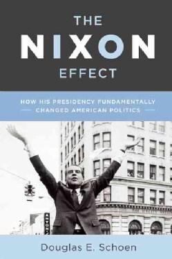 The Nixon Effect: How Richard Nixon's Presidency Fundamentally Changed American Politics (Hardcover)