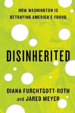 Disinherited: How Washington is Betraying America's Young (Hardcover)