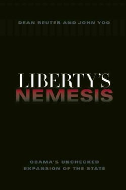 Liberty's Nemesis: The Unchecked Expansion of the State (Hardcover)