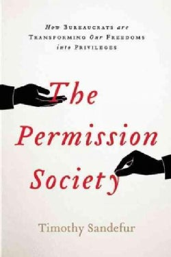 The Permission Society: How the Ruling Class Turns Our Freedoms into Privileges and What We Can Do About It (Hardcover)