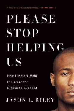 Please Stop Helping Us: How Liberals Make It Harder for Blacks to Succeed (Paperback)