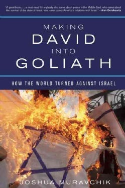 Making David into Goliath: How the World Turned Against Israel (Paperback)