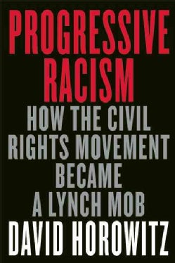 Progressive Racism: The Collected Conservative Writings of David Horowitz (Hardcover)
