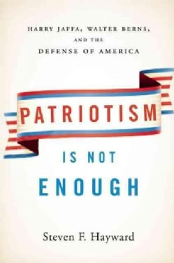 Patriotism Is Not Enough: Harry Jaffa, Walter Berns, and the Arguments That Redefined American Conservatism (Hardcover)