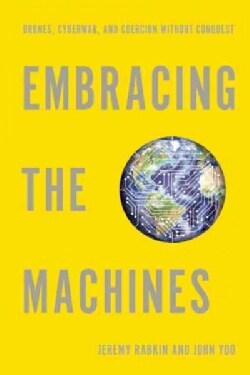Embracing the Machines: Drones, Cyberwar, and Coercion Without Conquest (Hardcover)