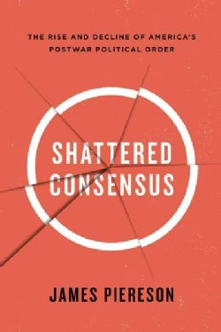 Shattered Consensus: The Rise and Decline of America's Postwar Political Order (Paperback)