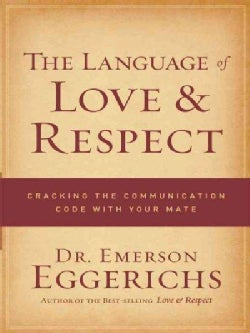 The Language of Love & Respect: Cracking the Communication Code with Your Mate (Paperback)