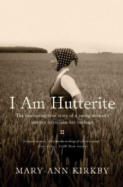 I Am Hutterite: The Fascinating True Story of a Young Woman's Journey to Reclaim Her Heritage (Paperback)