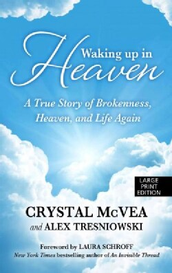 Waking Up in Heaven: A True Story of Brokenness, Heaven and the Life Again (Paperback)