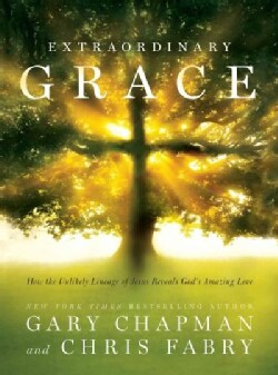Extraordinary Grace: How the Unlikely Lineage of Jesus Reveals God's Amazing Love (Hardcover)