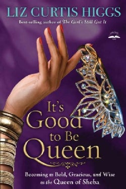 It's Good to Be Queen: Becoming As Bold, Gracious, and Wise As the Queen of Sheba (Paperback)