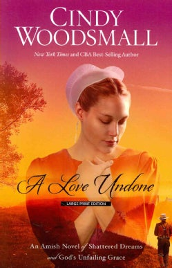 A Love Undone: An Amish Novel of Shattered Dreams and God's Unfailing Grace (Paperback)