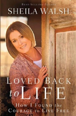 Loved Back to Life: How I Found the Courage to Live Free (Paperback)