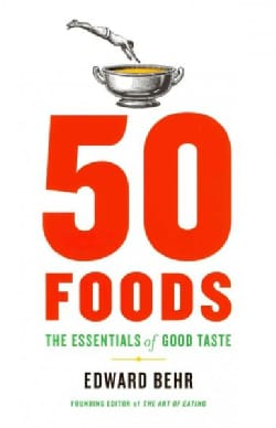50 Foods: The Essentials of Good Taste With Notes on Wine (Hardcover)