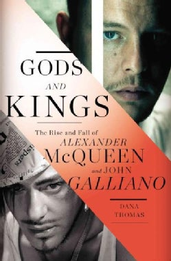 Gods and Kings: The Rise and Fall of Alexander Mcqueen and John Galliano (Hardcover)