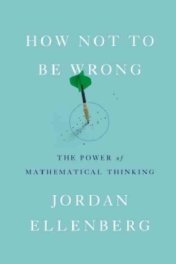 How Not to Be Wrong: The Power of Mathematical Thinking (Hardcover)