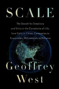 Scale: The Universal Laws of Growth, Innovation, Sustainability, and the Pace of Life in Organisms, Cities, Econo... (Hardcover)