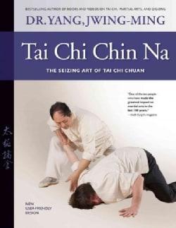 Tai Chi Chin Na: The Seizing Art of Tai Chi Chuan (Paperback)