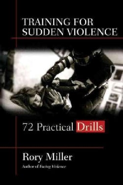 Training for Sudden Violence: 72 Practical Drills (Paperback)