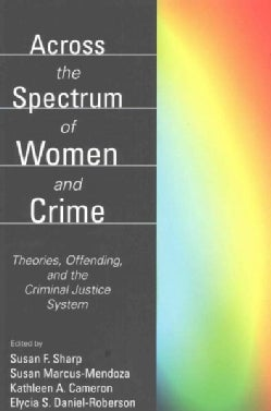 Across the Spectrum of Women and Crime: Theories, Offending, and the Criminal Justice System (Paperback)