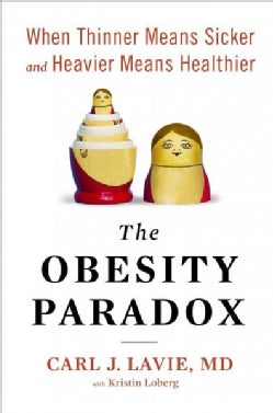 The Obesity Paradox: When Thinner Means Sicker and Heavier Means Healthier (Hardcover)