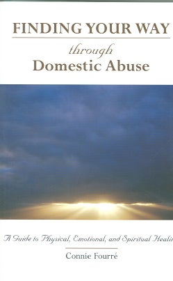Finding Your Way Through Domestic Abuse: A Guide to Physical, Emotional, And Spiritual Healing (Paperback)
