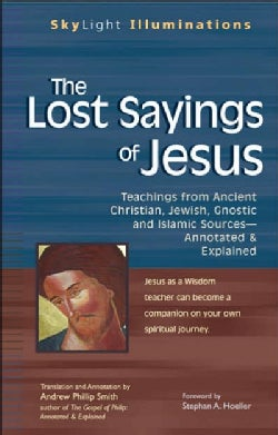 The Lost Sayings of Jesus: Teachings from Ancient Christian, Jewish, Gnostic And Islamic Sources--Annotated & Exp... (Paperback)