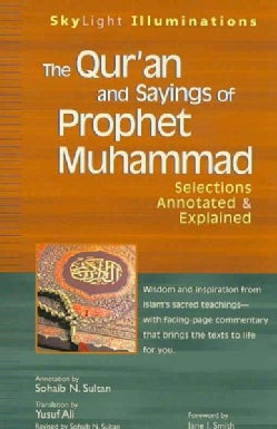 The Qur'an and Sayings of Prophet Muhammad: Selections Annotated & Explained (Paperback)