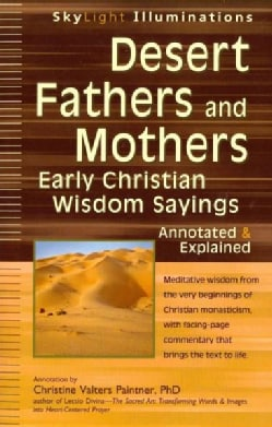 Desert Fathers and Mothers: Early Christian Wisdom Sayings - Annotated & Explained (Paperback)