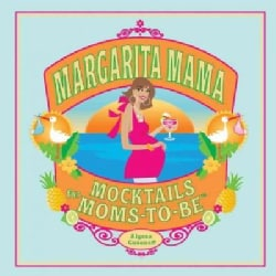 Margarita Mama: Mocktails for Moms-to-be (Hardcover)