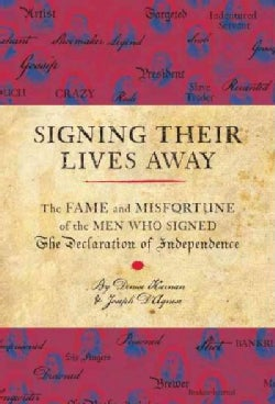 Signing Their Lives Away: The Fame and Misfortune of the Men Who Signed the Declaration of Independence (Hardcover)