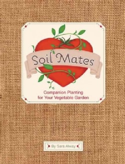 Soil Mates: Companion Planting for Your Vegetable Garden (Hardcover)