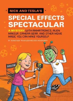 Nick and Tesla's Special Effects Spectacular: A Mystery With Animatronics, Alien Makeup, Camera Gear, and Other M... (Hardcover)