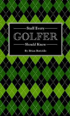 Stuff Every Golfer Should Know (Hardcover)
