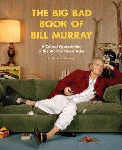 The Big Bad Book of Bill Murray: A Critical Appreciation of the World's Finest Actor (Paperback)