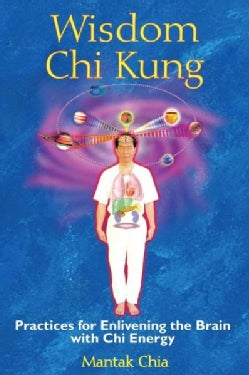 Wisdom Chi Kung: Practices for Enlivening the Brain With Chi Energy (Paperback)