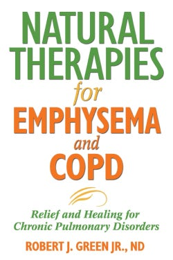 Natural Therapies for Emphysema and COPD: Relief and Healing for Chronic Pulmonary Disorders (Paperback)