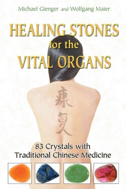 Healing Stones for the Vital Organs: 83 Crystals With Traditional Chinese Medicine (Paperback)