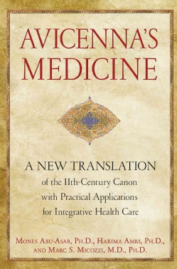 Avicenna's Medicine: A New Translation of the 11th-Century Canon With Practical Applications for Integrative Heal... (Hardcover)