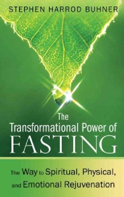 The Transformational Power of Fasting: The Way to Spiritual, Physical, and Emotional Rejuvenation (Paperback)