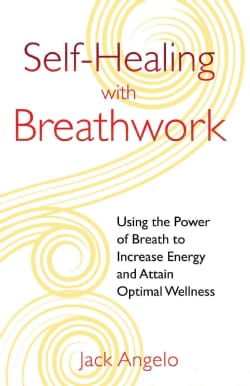 Self-Healing With Breathwork: Using the Power of Breath to Increase Energy and Attain Optimal Wellness (Paperback)