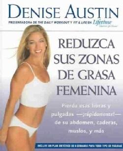 Reduzca Sus Zonas De Grasa Femenina : Pierda Esas Libras y Pulgadas-rapidamente!-de Sue Abdomen, Caderas, Muslos,... (Paperback)
