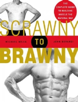 Scrawny To Brawny: The Complete Guide To Building Muscle The Normal Way (Paperback)