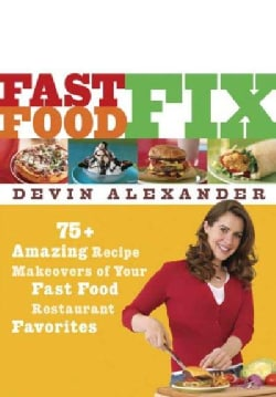 Fast Food Fix: 75 Amazing Recipe Makeovers of Your Fast Food Restaurant Favorites (Paperback)
