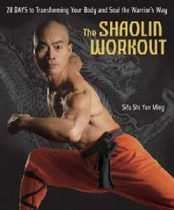 The Shaolin Workout: 28 Days to Transforming Your Body and Soul the Warrior's Way (Hardcover)