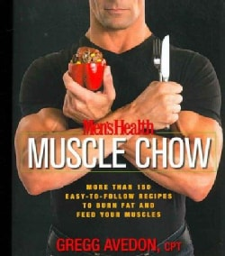 Men's Health Muscle Chow: More Than 150 Easy-To-follow Recipes to Burn Fat And Feed Your Muscles (Paperback)