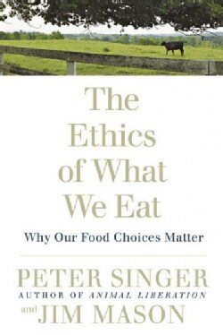 The Ethics of What We Eat: Why Our Food Choices Matter (Paperback)